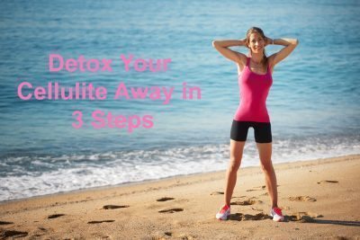 Detox Your Cellulite Away in 3 Steps