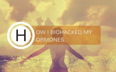 How I BioHacked My Hormones